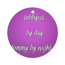 Lobbyist by day Mommy by night Ornament (Round)