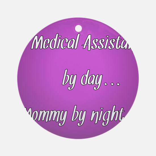 Medical Assistant by day Mommy by night Ornament (