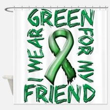 I Wear Green for my Friend.png Shower Curtain