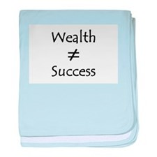 Wealth is not the same as success baby blanket