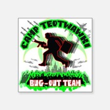 "Camp TEOTWAWKI Bug-Out Team Square Sticker 3"" x 3"""
