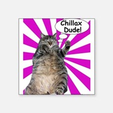 "Hippy Kitty Chillax Dude! Square Sticker 3"" x 3"""
