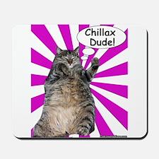 Hippy Kitty Chillax Dude! Mousepad