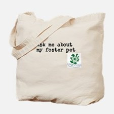 Ask me about my foster pet Tote Bag