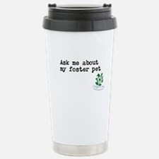 Ask me about my foster pet Travel Mug