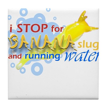 I Stop for Banana Slugs T-Shirt Tile Coaster