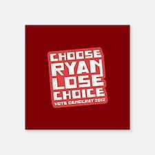 "Choose Ryan Lose Choice Square Sticker 3"" x 3"""