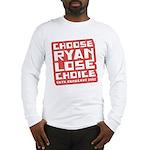 Choose Ryan Lose Choice Long Sleeve T-Shirt