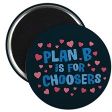 Plan B is for Choosers Magnet