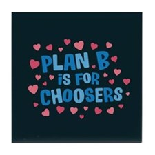 Plan B is for Choosers Tile Coaster