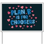 Plan B is for Choosers Yard Sign