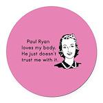 Paul Ryan Loves My Body Round Car Magnet