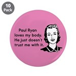 "Paul Ryan Loves My Body 3.5"" Button (10 pack)"