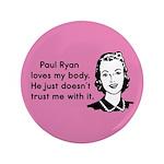 "Paul Ryan Loves My Body 3.5"" Button"