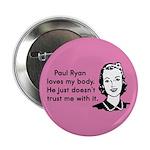 "Paul Ryan Loves My Body 2.25"" Button"