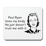 Paul Ryan Loves My Body Mousepad