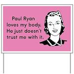 Paul Ryan Loves My Body Yard Sign