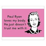 Paul Ryan Loves My Body Small Poster