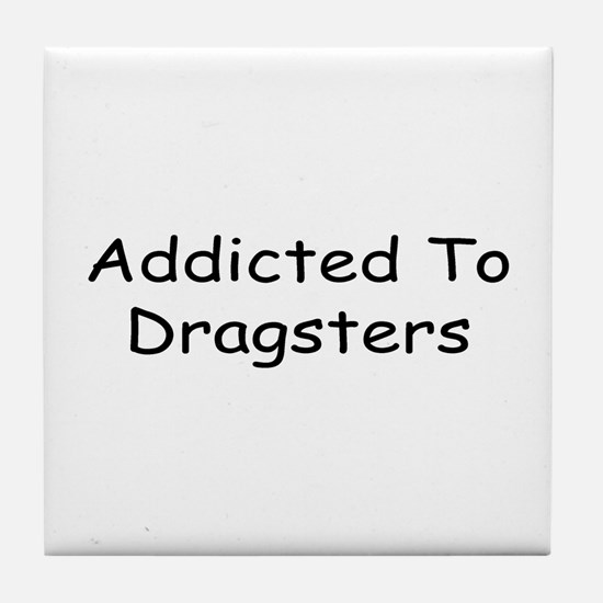 Addicted To Dragsters Tile Coaster