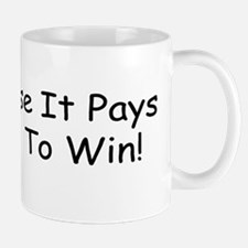 Because It Pays More To Win Mug