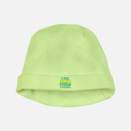 I See Drunk People baby hat