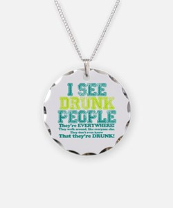 I See Drunk People Necklace