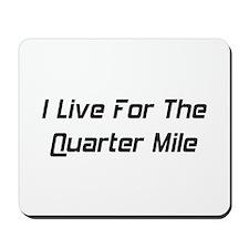 I Live For The Quarter Mile Mousepad