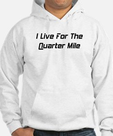 I Live For The Quarter Mile Hoodie
