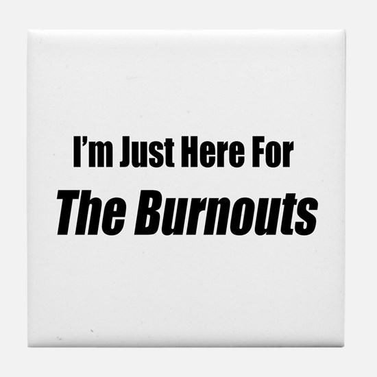 I'm Just Here For The Burnouts Tile Coaster