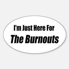 I'm Just Here For The Burnouts Decal