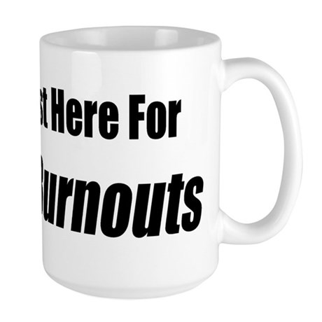 I'm Just Here For The Burnouts Large Mug