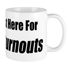I'm Just Here For The Burnouts Mug