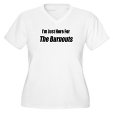 I'm Just Here For The Burnouts T-Shirt
