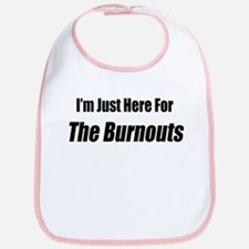 I'm Just Here For The Burnouts Bib