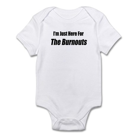 I'm Just Here For The Burnouts Infant Bodysuit