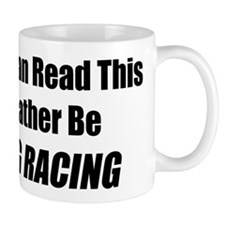 If You Can Read This I'd Rather Be Drag Racing Mug