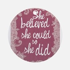 She Believed She Could Ornament (Round)