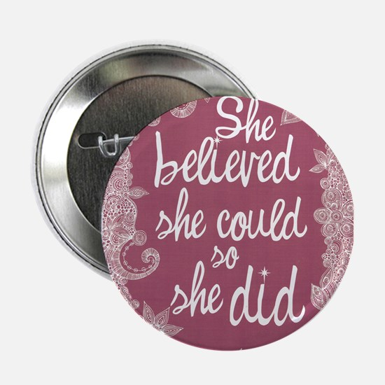 """She Believed She Could 2.25"""" Button"""