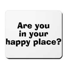 Are You In Your Happy Place? Mousepad
