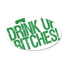 Drink up bitches 88447218.png Oval Car Magnet