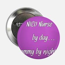"NICU Nurse by day Mommy by night 2.25"" Button"