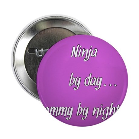 """Ninja by day Mommy by night 2.25"""" Button"""