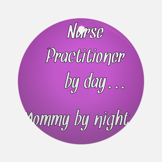 Nurse Practitioner by day Mommy by night Ornament