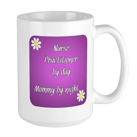 Nurse Practitioner by day Mommy by night Large Mug