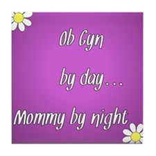 OB GYN by day Mommy by night Tile Coaster