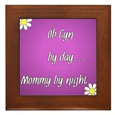 OB GYN by day Mommy by night Framed Tile