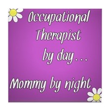 Occupational Therapist by day Mommy by night Tile