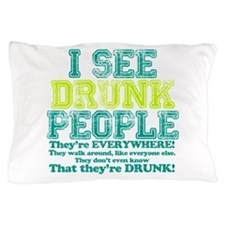 I See Drunk People Pillow Case