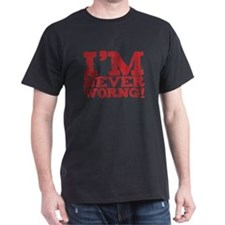 I am never worng. Um. Wrong. T-Shirt