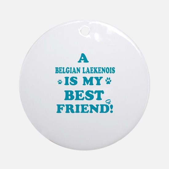 A Belgian Laekenois is my best friend Ornament (Ro